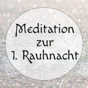 Meditation zur 1. Rauhnacht