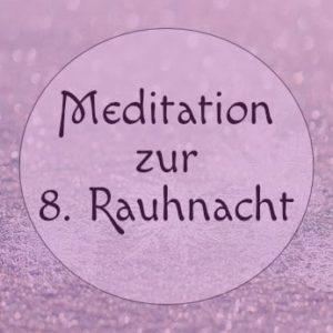Meditation zur 8. Rauhnacht