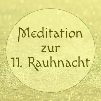 Elfte Rauhnacht Meditation