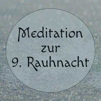 neunte Rauhnachts - Meditation