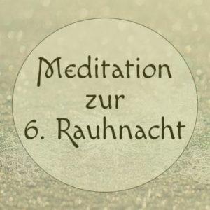 Meditation für die sechste Rauhnacht