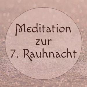 Meditation für die 7. Rauhnacht