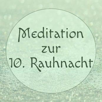 Zehnte Rauhnacht Meditation