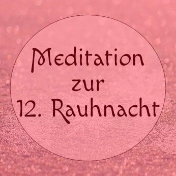 Meditation 12. Rauhnacht