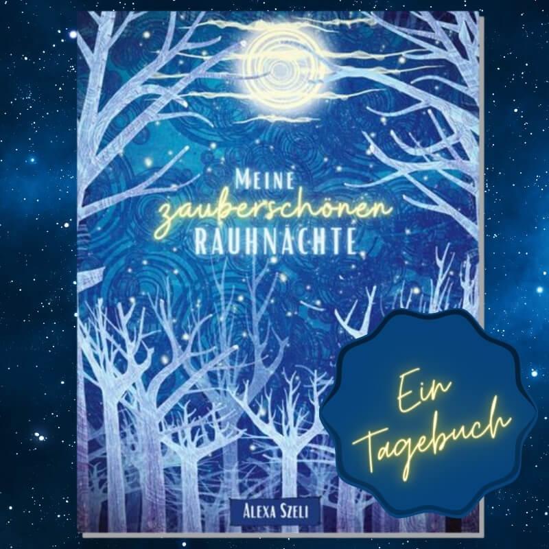 Meine zauberschönen Rauhnächte - Rauhnachtstagebuch - Alexa Szeli